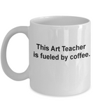 Art teacher mug-fueled by coffee -  Funny Christmas Gifts - Porcelain Coffee Mug Cute Cool Ceramic Cup Black, Best Office Tea Mug & Birthday Gag Gifts 11 oz