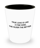 Tequial shot glasses - True Love is Like a Fine Wine, Older the Better - Shot Glass Premium Gifts Ideas