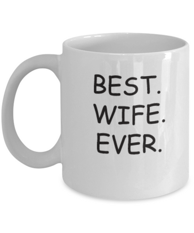Best Wife Ever Coffee Mugs Great gift for that special Wife 11 OZ