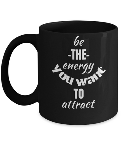 Be The Energy You Want to Attract Black Coffee Mug -Cute and Funny - Premium 11 oz Coffee Cup
