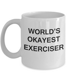 World's Okayest Exerciser - Porcelain White Funny Coffee Mug & Coffee Cup Gifts 11 OZ - Funny Inspirational and sarcasm, Gifts Ideas