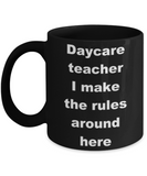 Daycare teacher I make the rules around here - Black Porcelain Coffee 11 oz