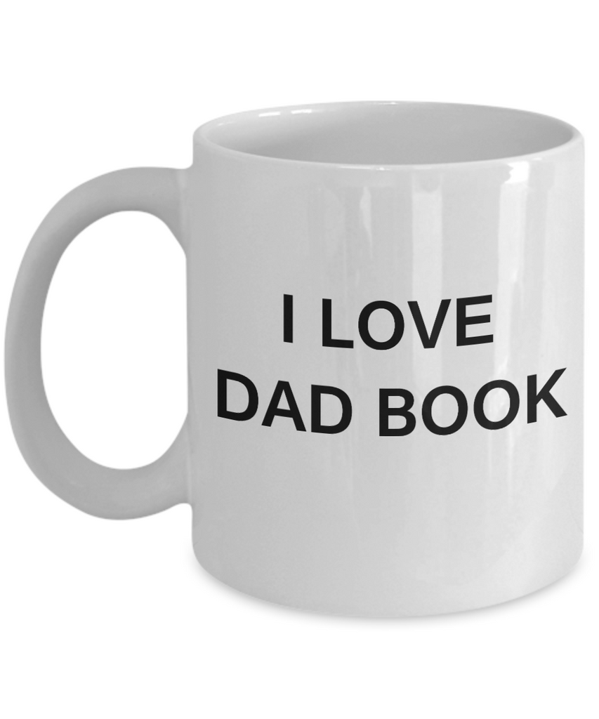 I Love Dad Book - Porcelain White Funny Premium Coffee Mug & Gift Mugs 11 OZ