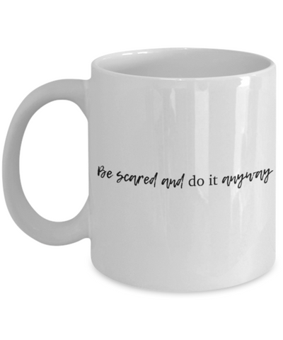 Positive mugs for women , Be scared and do it anyway - White Coffee Mug Tea Cup 11 oz Gift