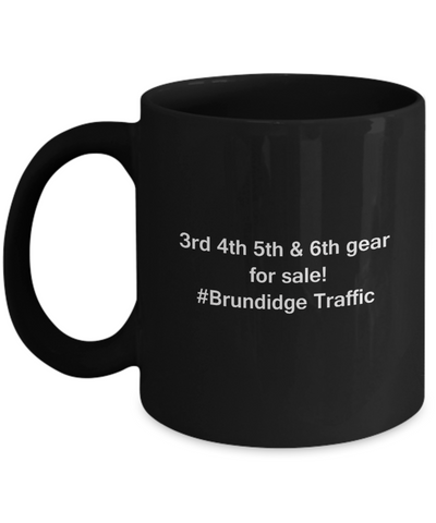 3rd 4th 5th & 6th Gear for Sale! Brundidge Traffic Black coffee mugs for Car lovers & drivers 11 oz