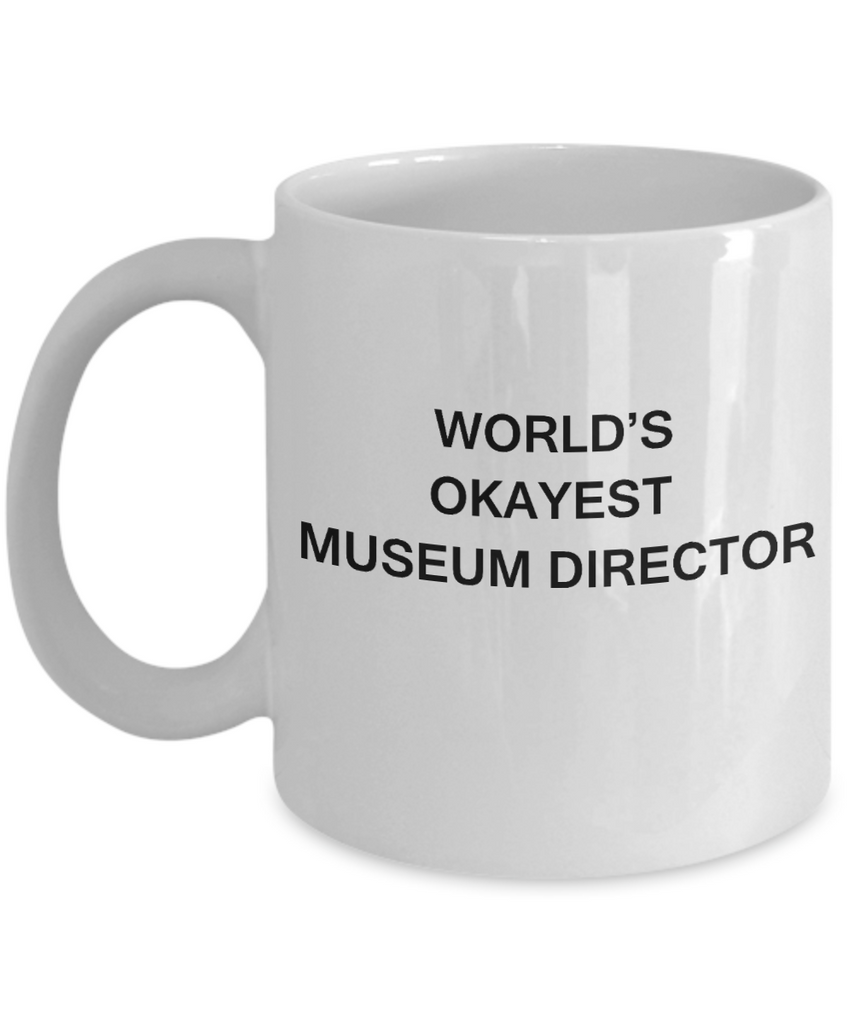 Museum Director Gifts - World's Okayest Museum Directors - Birthday Gifts Ceramic Cup White, Funny Mugs Gift Ideas 11 Oz