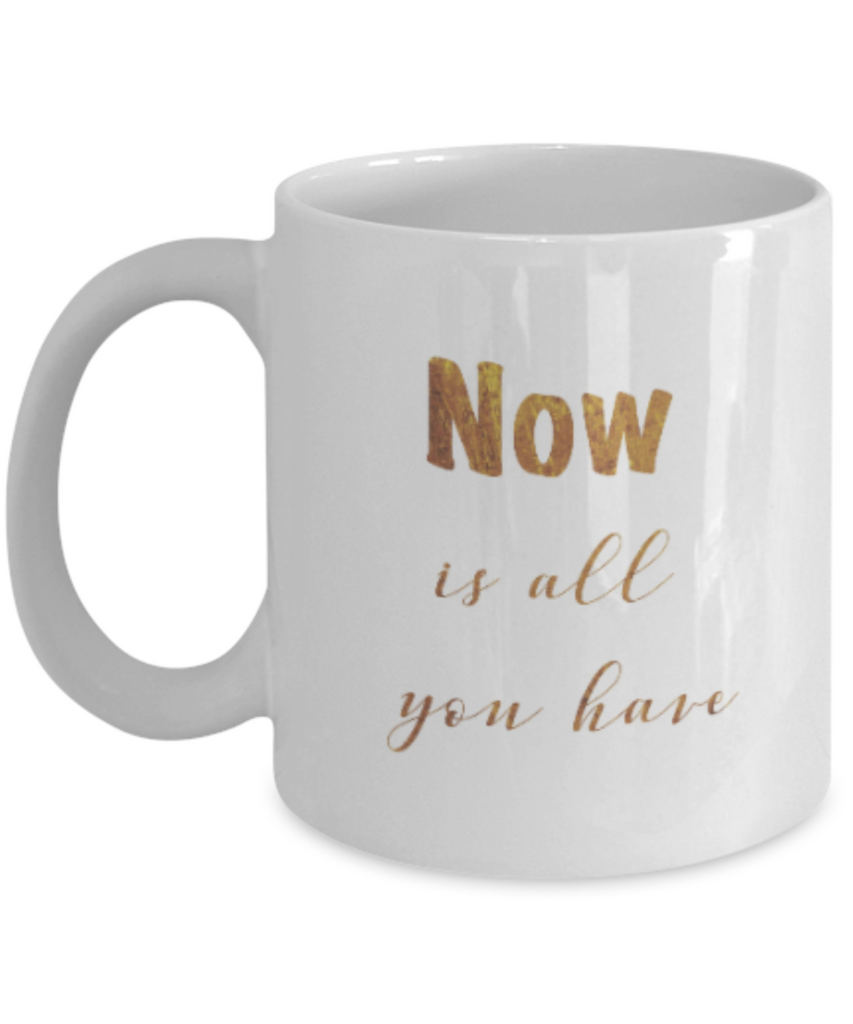 Get well mugs for women , Now is all you have - White Coffee Mug Tea Cup 11 oz Gift