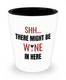 Shh theres wine in here, Shh there might be wine in here - Shot Glass Premium Gifts Ideas