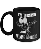 60th birthday mug gifts , I'm turning 60 and Wining about it - Black Coffee Mug Tea Cup 11 oz Gift