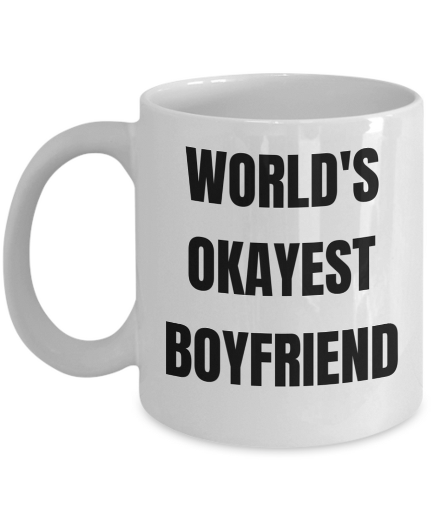 Gifts For Your Boyfriend - World's Okayest Boyfriend - White Porcelain Coffee Cup,Premium 11 oz Funny Mugs White coffee cup Gifts Ideas