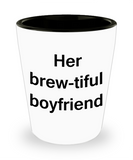 One year anniversary gifts for boyfriend funny shot glass - Her Brew-tiful Boyfriend - Shot Glass Premium Gifts Ideas