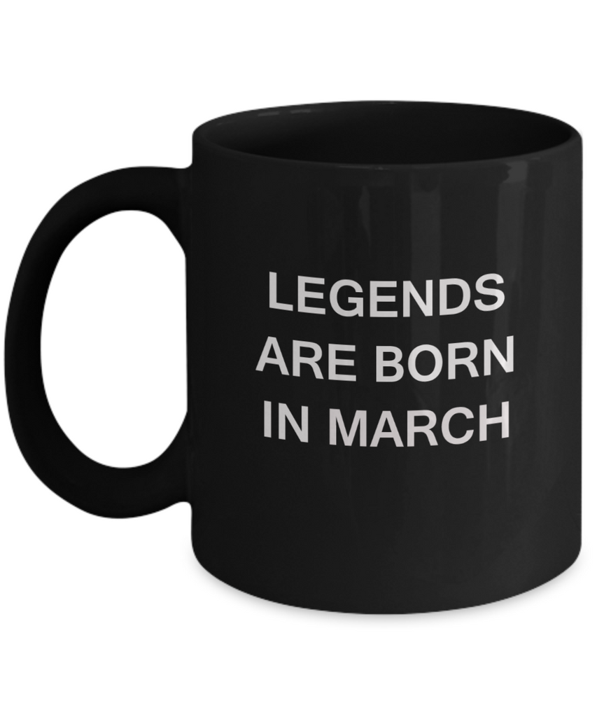 Legends are born in March Month Travel Coffee Mugs 11 OZ Black coffee mugs