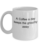A Coffee A Day Keeps The Grouchy Away 11 OZ Coffee Mugs Tea Cup Funny Grouchy Gift Morning