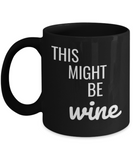 Shh theres wine in here, This might be Wine - Black Porcelain Coffee 11 oz