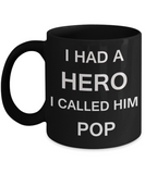 Sympathy gifts for loss of father - I Had a Hero I called him Pop - Black Porcelain Coffee Cup,Premium 11 oz Funny Mugs Black coffee cup Gifts Idea