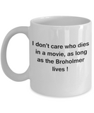 I Don't Care Who Dies, As Long As Broholmer Lives - Ceramic White coffee mugs 11 oz