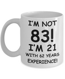 83rd birthday mug gifts , I'm not 83, I'm 21 with 62 Years Experience - White Coffee Mug Tea Cup 11 oz Gift