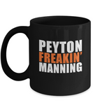 Peyton Freakin' Manning - Black coffee tea mugs - 11 OZ Black coffee mugs and tea cups Gift Ideas