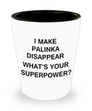 Funny 4.0 shot glass - I Make Palinka Disappear What's Your Superpower - Shot Glass Premium Gifts Ideas
