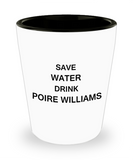 4 0z shot glasses - Save Water, Drink Poire Williams - Shot Glass Premium Gifts Ideas