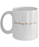 Get well mugs for women , I'm doing this for me - White Coffee Mug Tea Cup 11 oz Gift