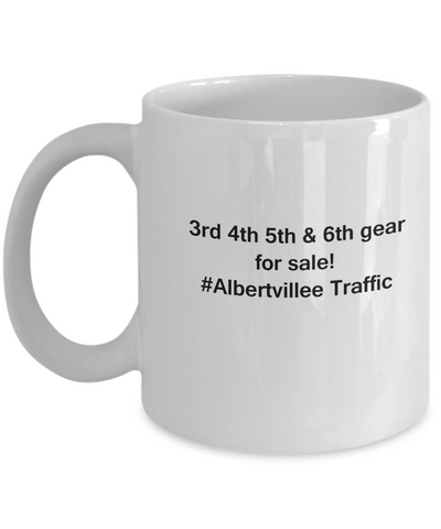 3rd 4th 5th & 6th Gear for Sale! Albertville Traffic coffee mugs for Car lovers and Driving city traffic - Funny Christmas Gifts - Porcelain white Funny Coffee Mug , Best Office Tea Mug & Birthday Gag Gifts 11 oz
