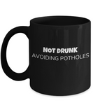 Shh theres wine in here, Not Drunk Avoiding Potholes - Black Porcelain Coffee 11 oz