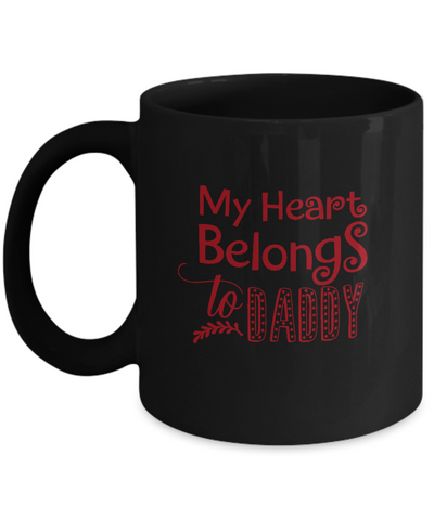 My Heart Belongs To Daddy Black coffee Mugs - Funny Valentines Black coffee mugs 11 oz