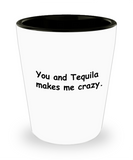 Mexican Tequila shot glasses - You and Tequila Makes Me Crazy - Shot Glass Premium Gifts Ideas