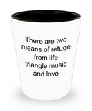 Funny mugs, There are two means of refuge from life triangle music and love - Funny Shot Glass Premium Gifts Ideas