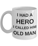Sympathy gifts for loss of father - I Had a Hero I called him Old Man - White Porcelain Coffee Cup,Premium 11 oz Funny Mugs White coffee cup Gifts Ideas