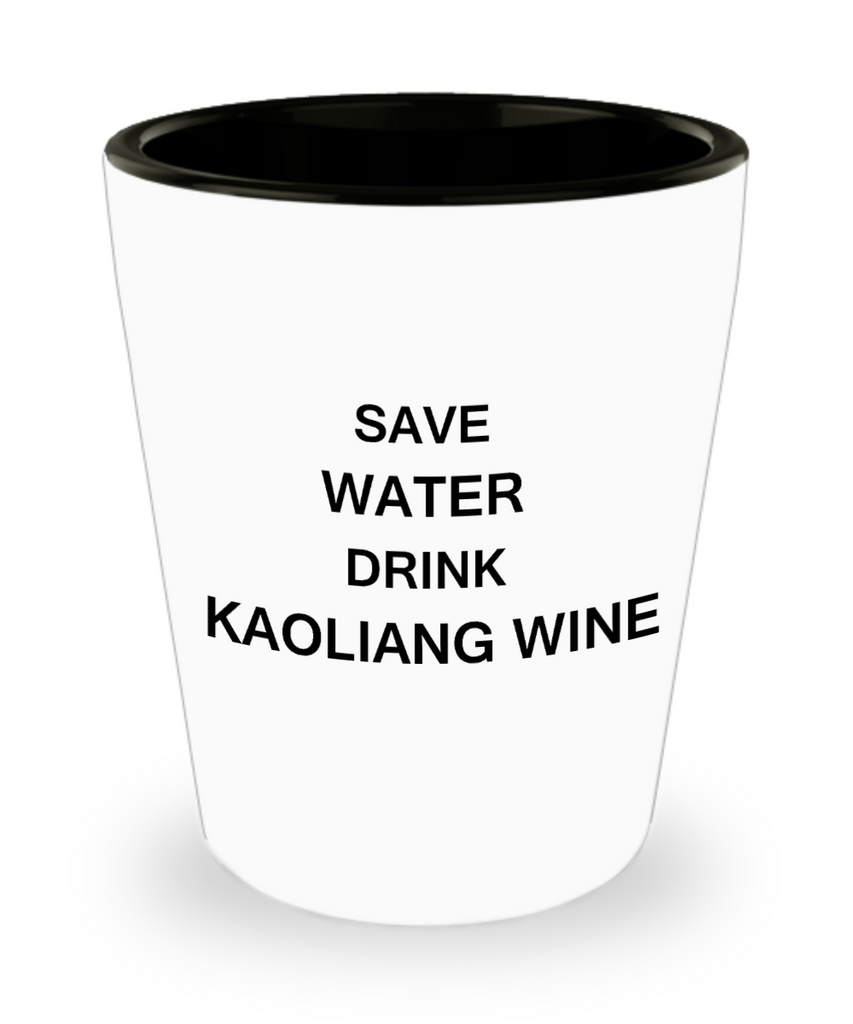 2cl shot glass - Save Water, Drink Kaoliang Wine - Shot Glass Premium Gifts Ideas