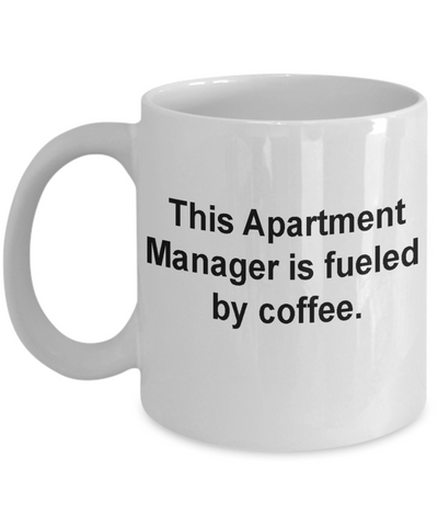 Apartment Manager Gifts -Fueled by coffee - Funny White coffee mugs 11 oz