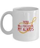 You will forever be my always white mugs - Funny Christmas White coffee mugs 11 oz