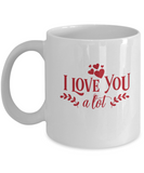 I love you a lot white mugs - Funny Christmas Gifts - White coffee mugs 11 oz