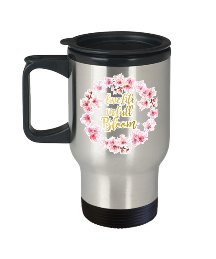 Bible verse mugs for women , Live life in full bloom - Stainless Steel Travel Insulated Tumblers Mug 14 oz - Great Gift
