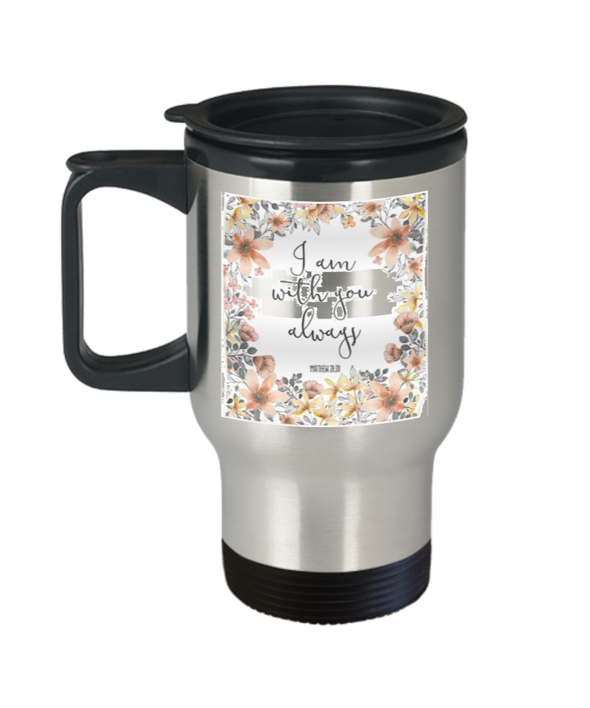 Scripture mugs for women , I am with you always  - Stainless Steel Travel Mug 14 oz Gift