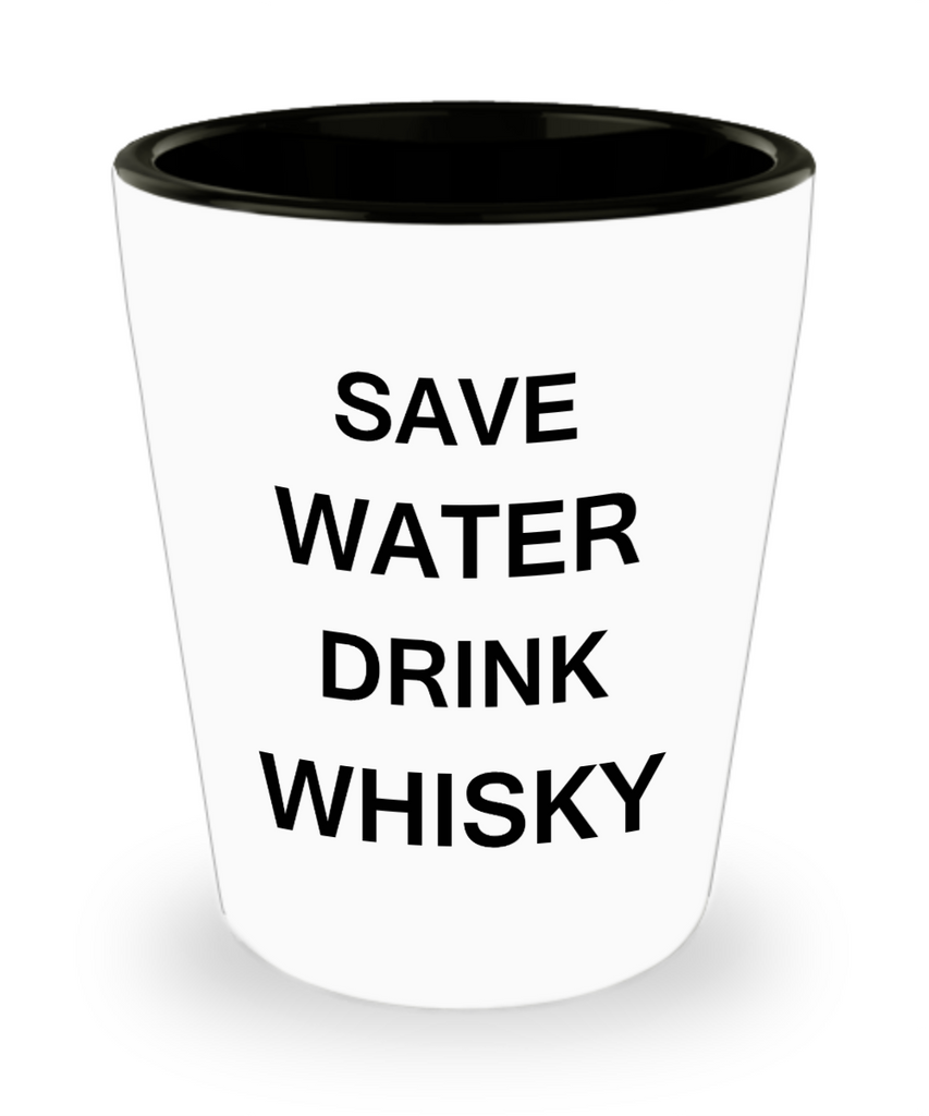 4 0z shot glasses - Save Water, Drink Whisky - Shot Glass Premium Gifts Ideas