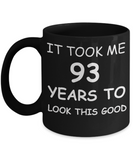 93rd birthday gifts for men/women, Birthday Gift Mugs - It took me 93 years to look this good - Best 93rd Birthday Gifts for family Ceramic Cup Black, Funny Mugs Gift Ideas 11 Oz