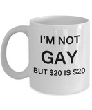 Host gifts for gay couple - I'm no Gay, but $20 is $20 - Gifts for Gays & Gay Partners, Funny Mugs Gift Ideas 11 Oz