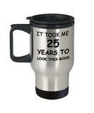 25th birthday gifts for men/women, Birthday Gift Mugs - It took me 25 years to look this good - Best 25th   Birthday Gifts for family Travel Mugs, Funny Mugs 14 Oz