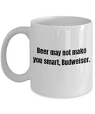 Shh theres wine in here , Beer may not make you smart Budweiser - White Porcelain Coffee 11 oz