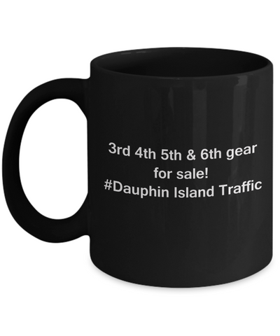 3rd 4th 5th & 6th Gear for Sale! Dauphin Island Traffic Black mugs for Car lovers & drivers 11 oz