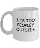 It's Too Peopley Outside Coffee Mugs Tea Cups 11 OZ Funny Gift Ideas Peopley Crowdy Gang