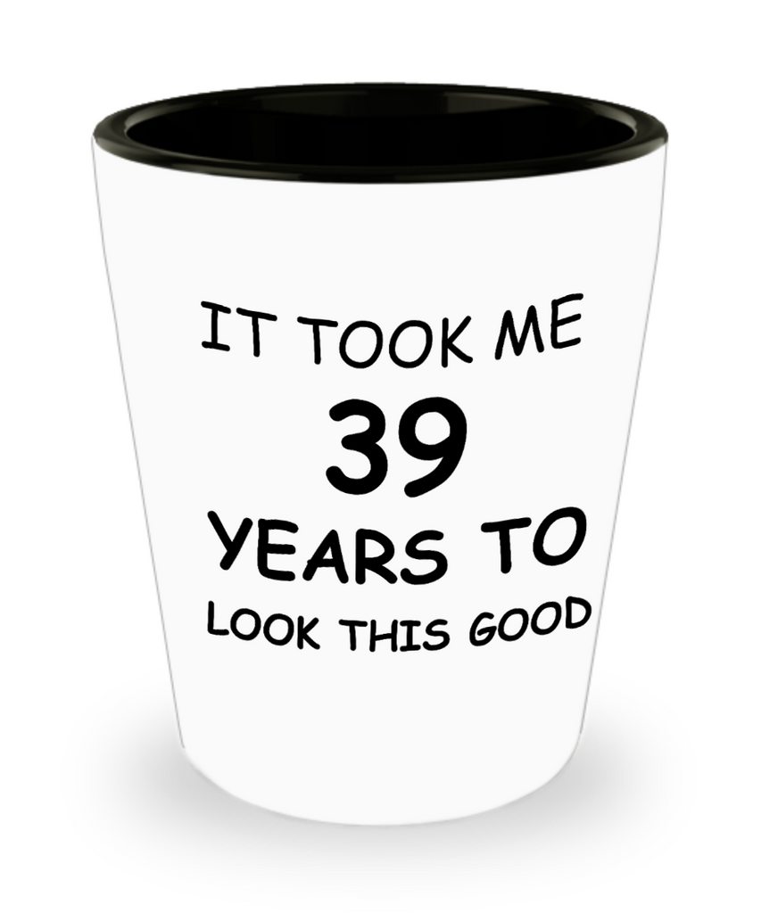 Epresso shot glasses - It Took Me 39 Years To Look This Good - Shot Glass Premium Gifts Ideas