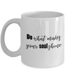 Positive mugs for women , Do what makes your soul shine - White Coffee Mug Tea Cup 11 oz Gift