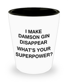 Funny 4.0 shot glass - I Make Damson Gin Disappear What's Your Superpower - Shot Glass Premium Gifts Ideas
