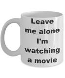 Movies - Leave me alone I'm watching a movie - White Porcelain Coffee Cup,Premium 11 oz Funny Mugs White coffee cup Gifts Ideas