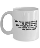 Funny Video Game Coffee Mug,We push each other to get better.We could never be as good alone as are together-White Coffee Mug 11 oz