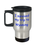 Wyoming mugs souvenirs , I survived my trip to Wyoming - Stainless Steel Travel Mug 14 oz Gift